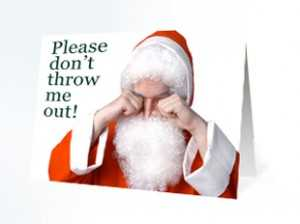 Throwing out last years Christmas cards makes Santa cry!