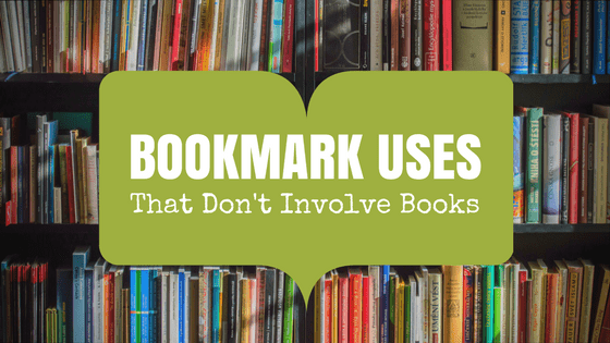 What are Creative Uses for Bookmarks That Don't Involve Books?