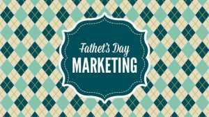 Make your Mark with Fresh Father's Day Marketing