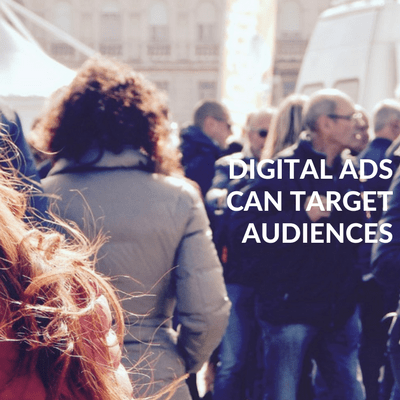 Digital ads can target audiences