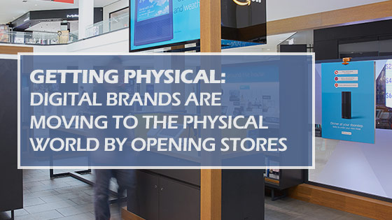 DIGITAL BRANDS MOVING TO PHYSICAL WORLD BY OPENING STORES BLOG ARTICLE