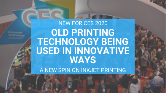 CES 2020 Showcases Traditional Print Technology in Unique, Inspirational Ways